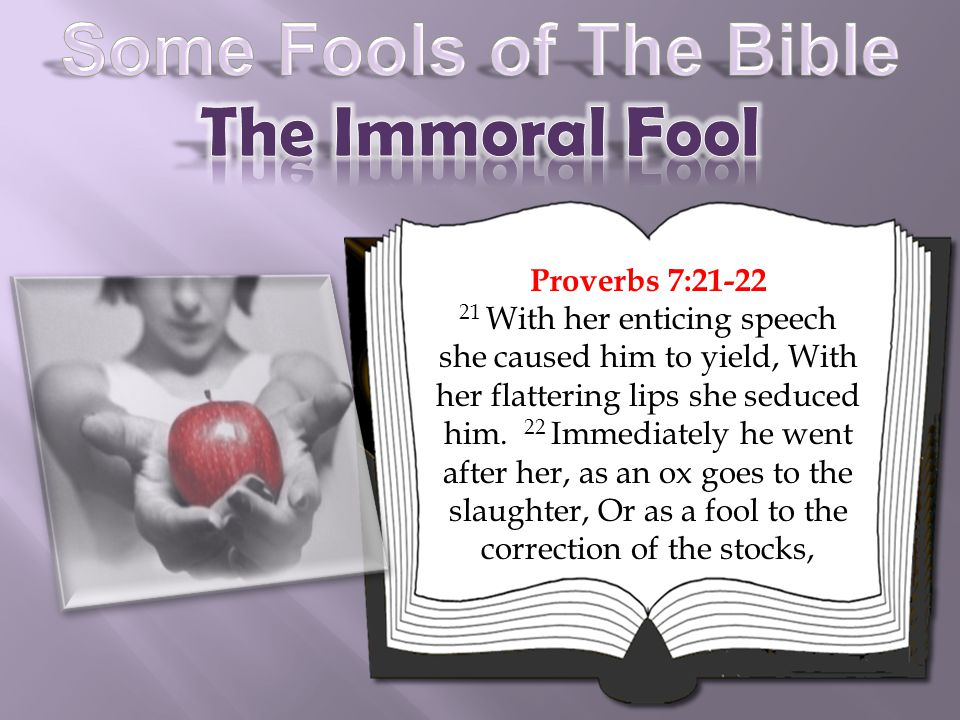 Proverbs 7:21-22 21 With her enticing speech she caused him to yield, With her flattering lips she seduced him.