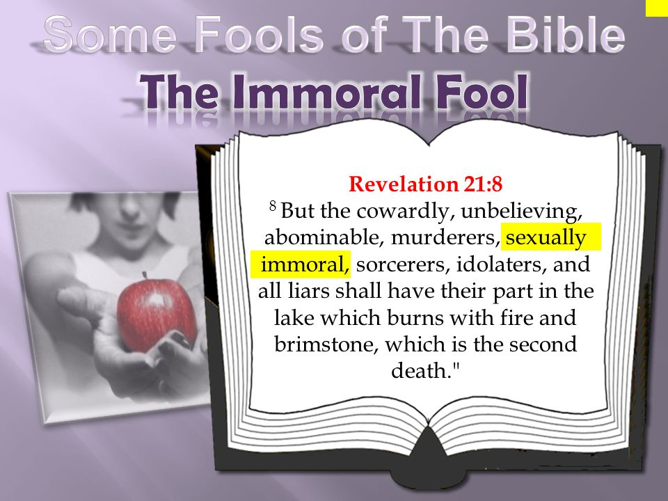 Revelation 21:8 8 But the cowardly, unbelieving, abominable, murderers, sexually immoral, sorcerers, idolaters, and all liars shall have their part in