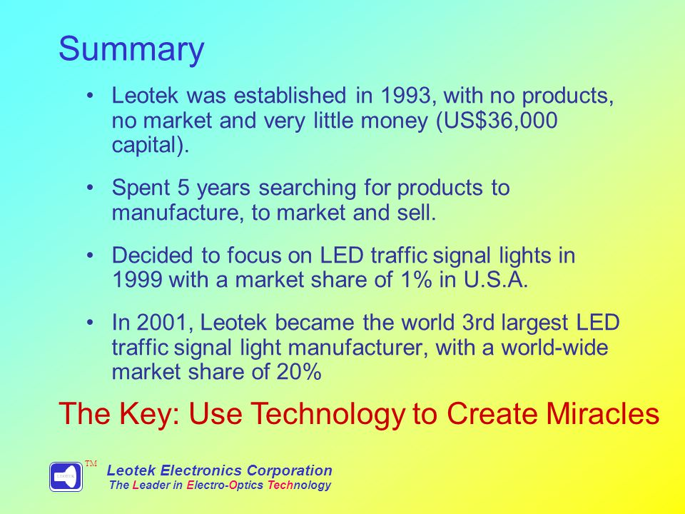 Summary Leotek was established in 1993, with no products, no market and very little money (US$36,000 capital).