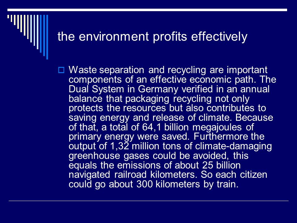 the environment profits effectively Waste separation and recycling are important components of an effective economic path.