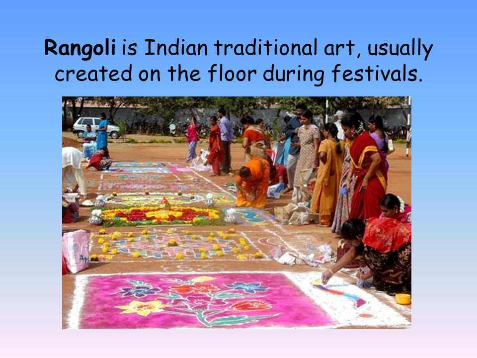 Rangoli is Indian traditional art, usually created on the floor during festivals.
