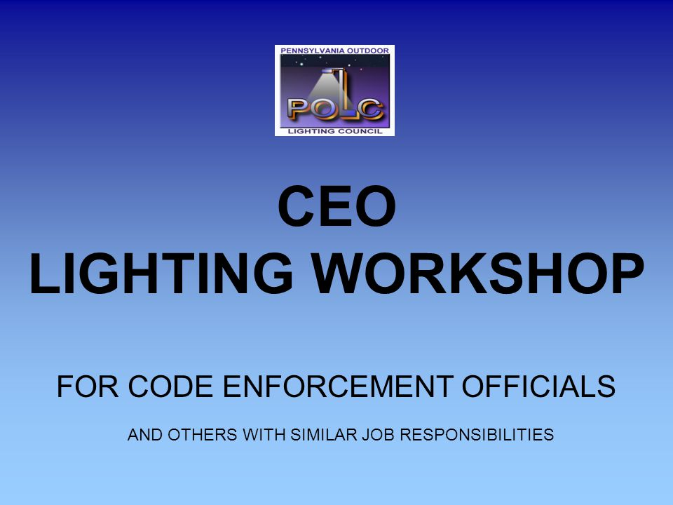 CEO LIGHTING WORKSHOP FOR CODE ENFORCEMENT OFFICIALS AND OTHERS WITH SIMILAR JOB RESPONSIBILITIES