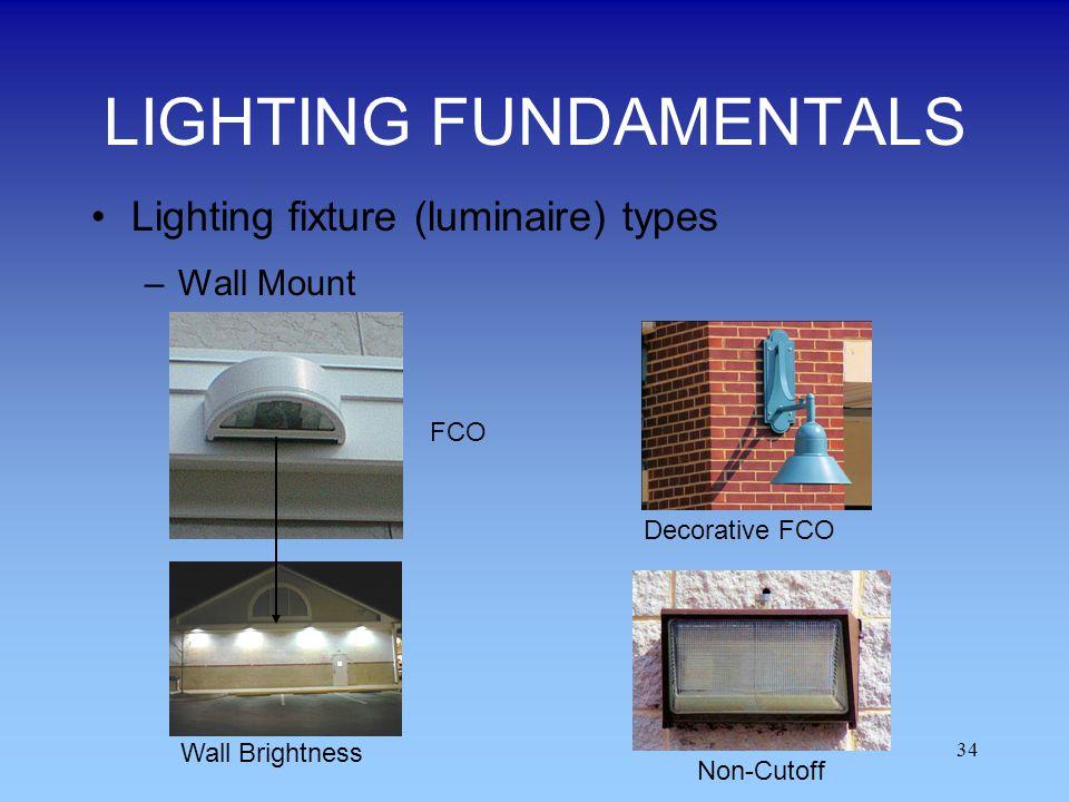 34 LIGHTING FUNDAMENTALS Lighting fixture (luminaire) types –Wall Mount FCO Non-Cutoff Decorative FCO Wall Brightness
