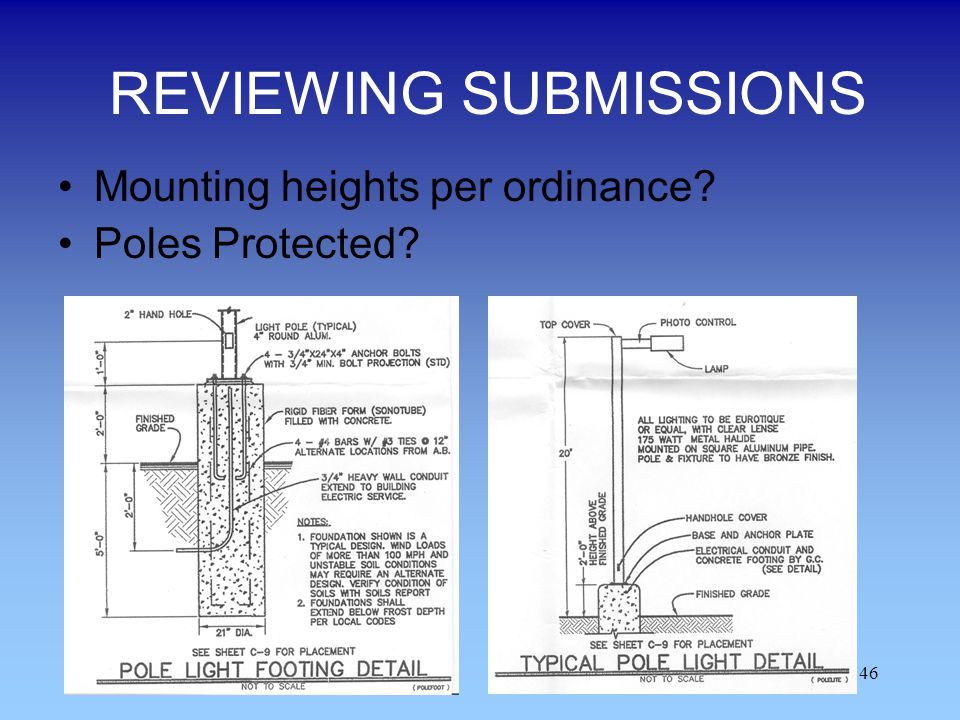 46 REVIEWING SUBMISSIONS Mounting heights per ordinance? Poles Protected?