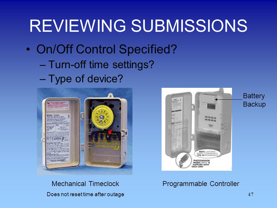47 REVIEWING SUBMISSIONS On/Off Control Specified? –Turn-off time settings? –Type of device? Mechanical Timeclock Does not reset time after outage Pro