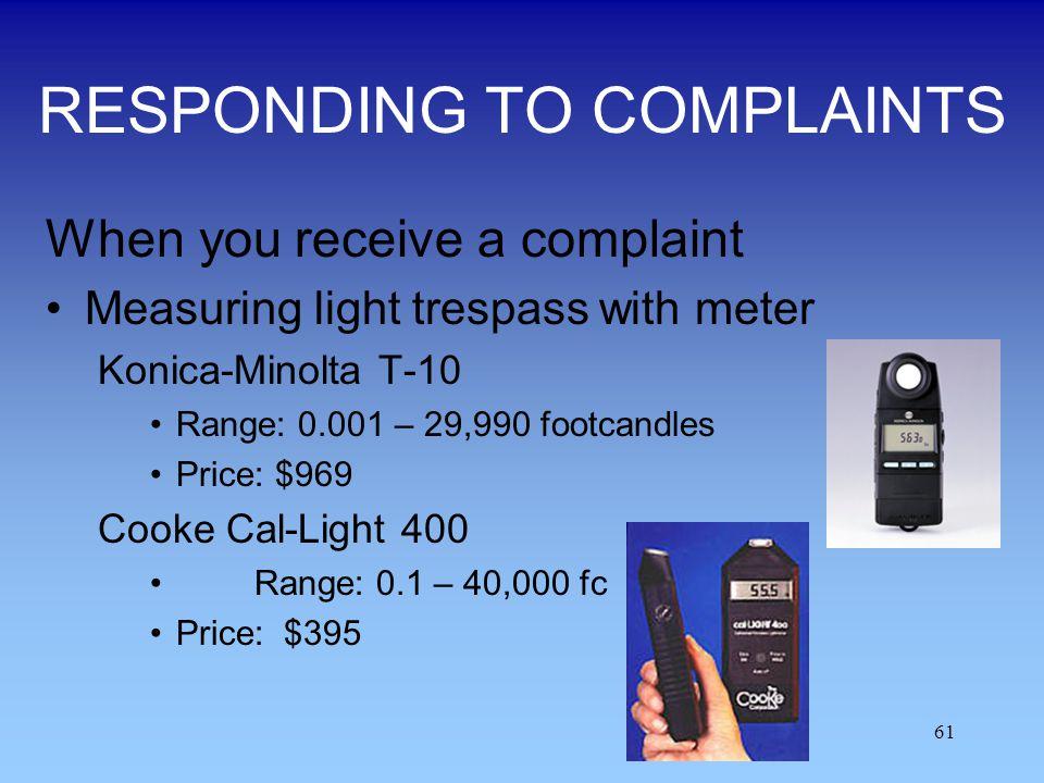 61 RESPONDING TO COMPLAINTS When you receive a complaint Measuring light trespass with meter Konica-Minolta T-10 Range: 0.001 – 29,990 footcandles Pri