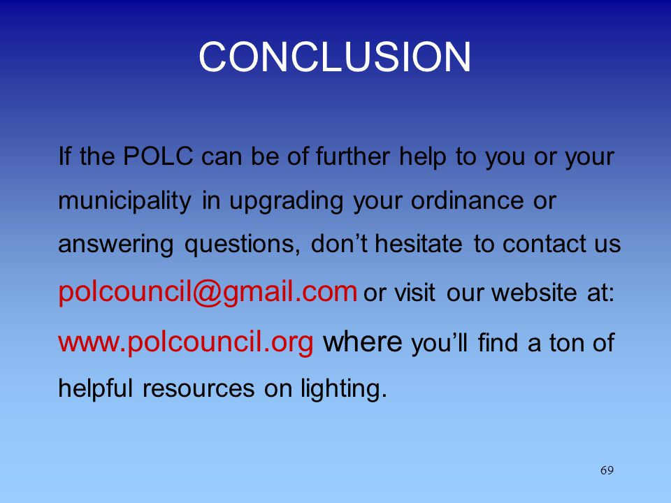 69 CONCLUSION If the POLC can be of further help to you or your municipality in upgrading your ordinance or answering questions, dont hesitate to cont