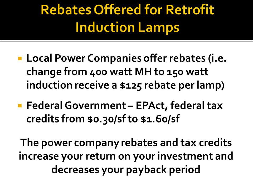 Local Power Companies offer rebates (i.e.