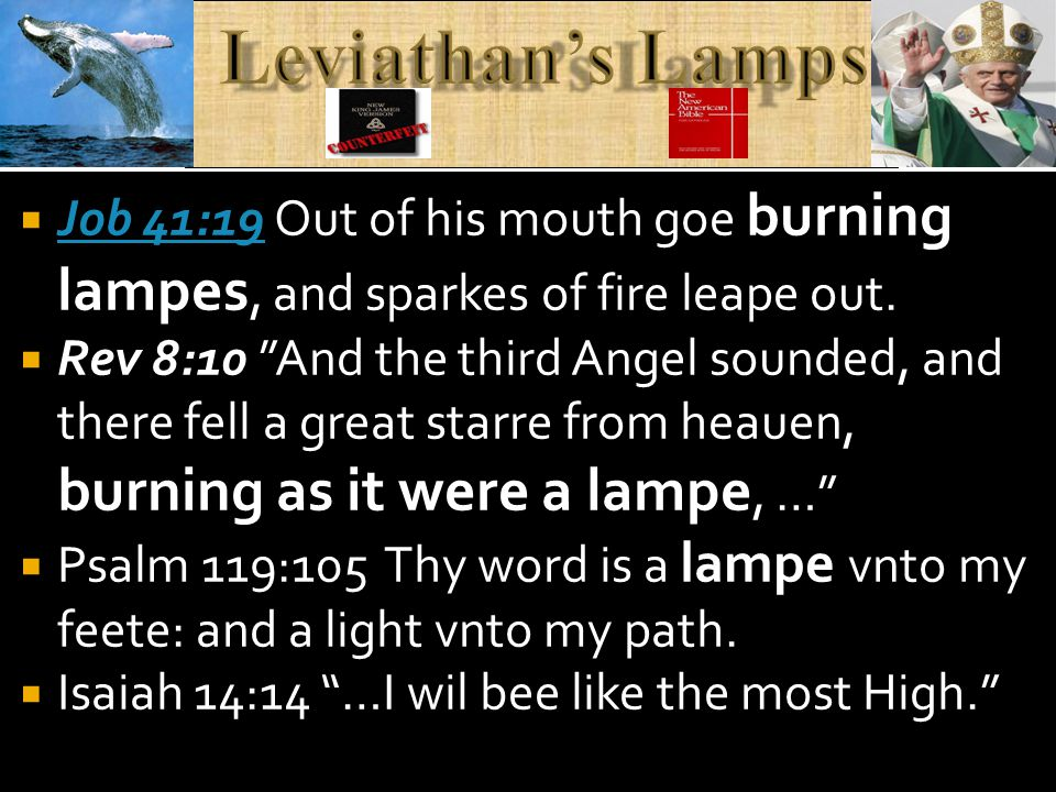 Job 41:19 Out of his mouth goe burning lampes, and sparkes of fire leape out.