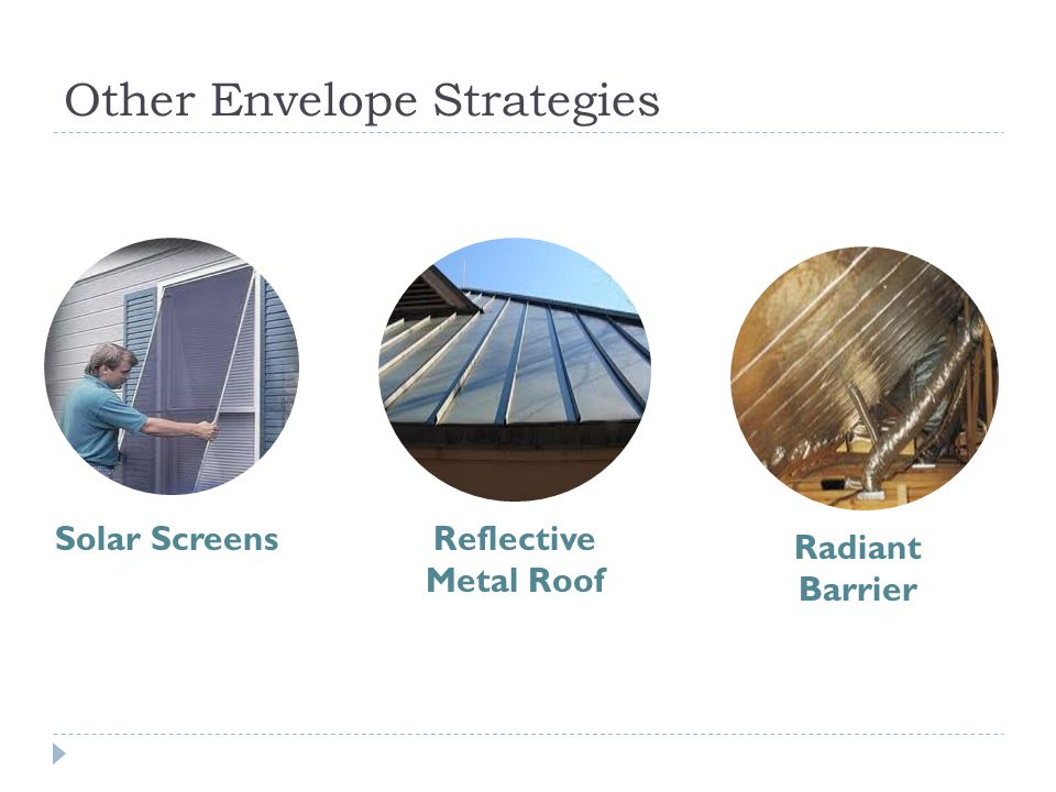 Other Envelope Strategies Solar ScreensReflective Metal Roof Radiant Barrier