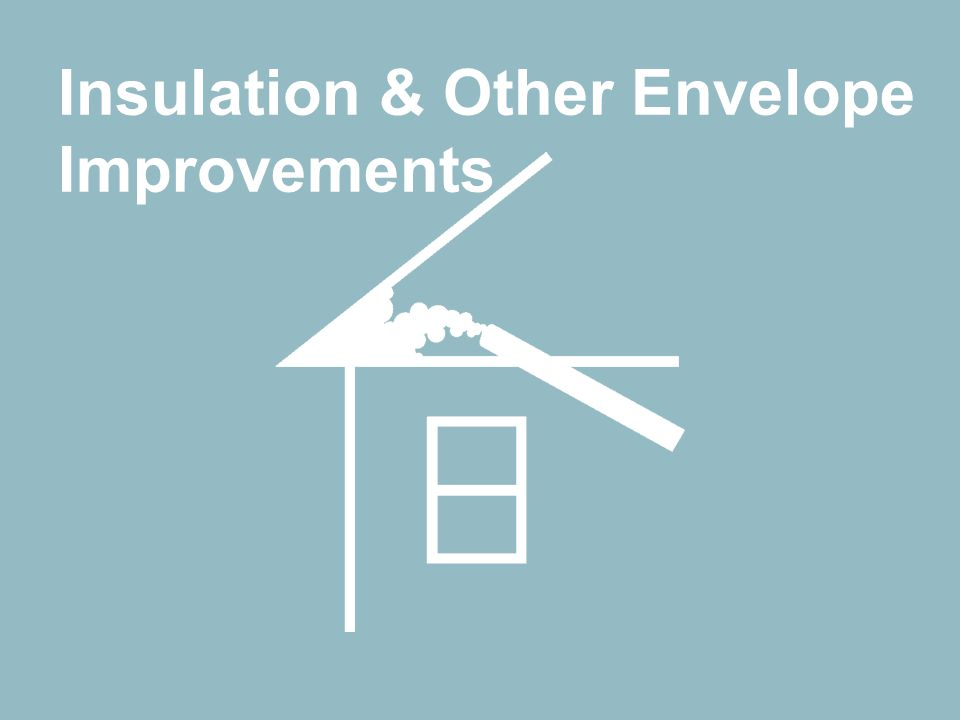 How did the resident cut their bill in half? Insulation Insulation & Other Envelope Improvements