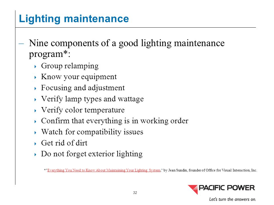 32 Lighting maintenance –Nine components of a good lighting maintenance program*: Group relamping Know your equipment Focusing and adjustment Verify l