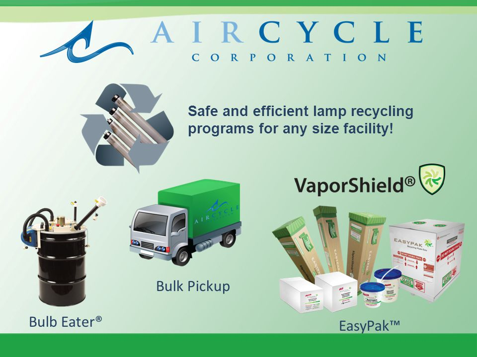 Safe and efficient lamp recycling programs for any size facility! Bulb Eater® Bulk Pickup EasyPak