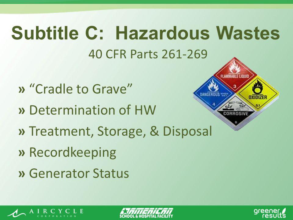 » Cradle to Grave » Determination of HW » Treatment, Storage, & Disposal » Recordkeeping » Generator Status Subtitle C: Hazardous Wastes 40 CFR Parts 261-269