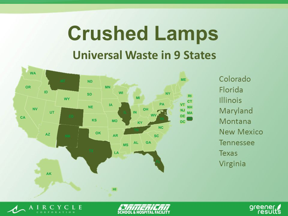 Crushed Lamps Universal Waste in 9 States Colorado Florida Illinois Maryland Montana New Mexico Tennessee Texas Virginia
