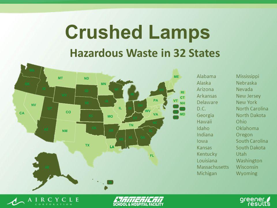 Crushed Lamps Hazardous Waste in 32 States Alabama Alaska Arizona Arkansas Delaware D.C.