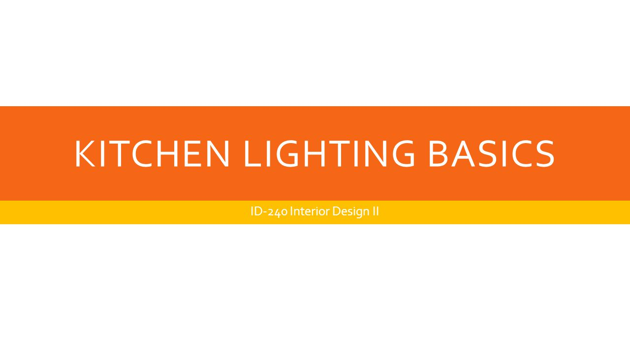 KITCHEN LIGHTING BASICS ID-240 Interior Design II