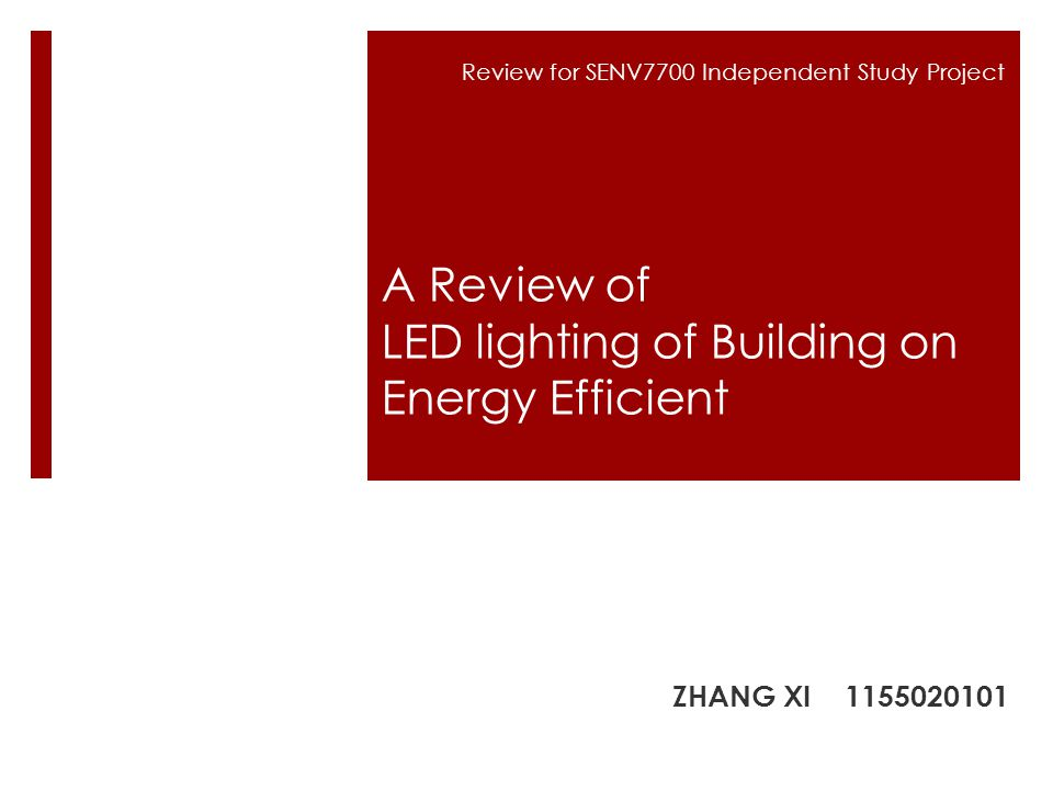 Review for SENV7700 Independent Study Project A Review of LED lighting of Building on Energy Efficient ZHANG XI 1155020101