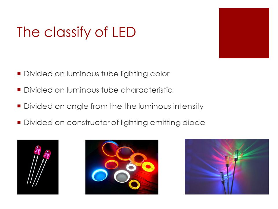 The classify of LED Divided on luminous tube lighting color Divided on luminous tube characteristic Divided on angle from the the luminous intensity Divided on constructor of lighting emitting diode