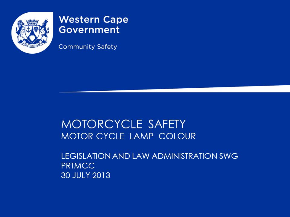 MOTORCYCLE SAFETY MOTOR CYCLE LAMP COLOUR LEGISLATION AND LAW ADMINISTRATION SWG PRTMCC 30 JULY 2013