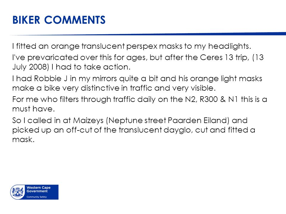 BIKER COMMENTS I fitted an orange translucent perspex masks to my headlights.