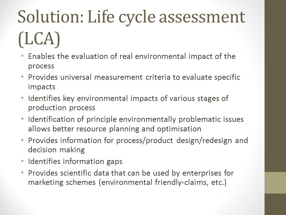LCA standartised by ISO ISO14040 – LCA principles and framework (general principles and requirements for conducting LCA) ISO14041 – goal and scope and inventory analysis ISO14042 – life cycle impact assessment procedure ISO14043 – life cycle interpretation ISO14044 – requirements and guidelines ISO14045 – eco-efficiency assessment of product systems (principles, requirements, guidelines) ISO14046 – water footprint assessment ISO14047 – examples on ISO14044 applications ISO14048 – data documentation format ISO14049 – examples of ISO14044 applications on goal and scope definitions and inventory analysis