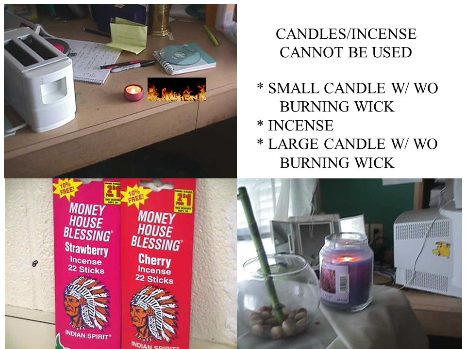 CANDLES/INCENSE CANNOT BE USED * SMALL CANDLE W/ WO BURNING WICK * INCENSE * LARGE CANDLE W/ WO BURNING WICK