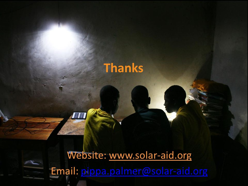 Thanks Website: www.solar-aid.org Email: pippa.palmer@solar-aid.orgpippa.palmer@solar-aid.org