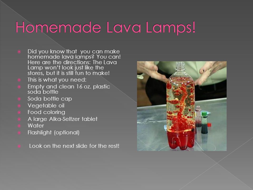 Lava Lamps have been around for decades! The theory behind them goes something like this: In the Lava Lamp you have two liquids witch are very that ar