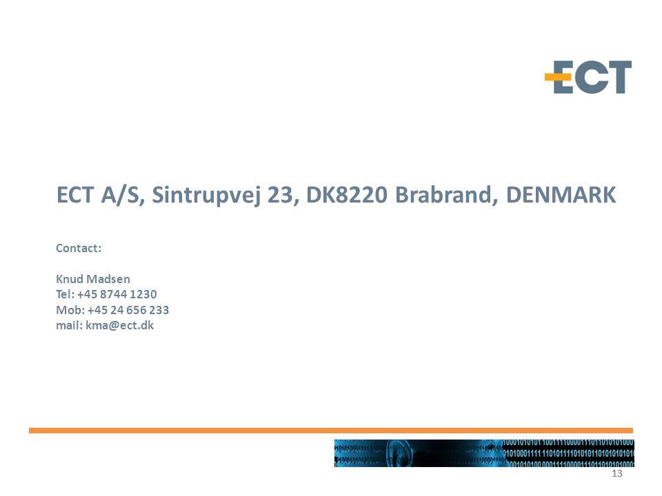 13 ECT A/S, Sintrupvej 23, DK8220 Brabrand, DENMARK Contact: Knud Madsen Tel: +45 8744 1230 Mob: +45 24 656 233 mail: kma@ect.dk