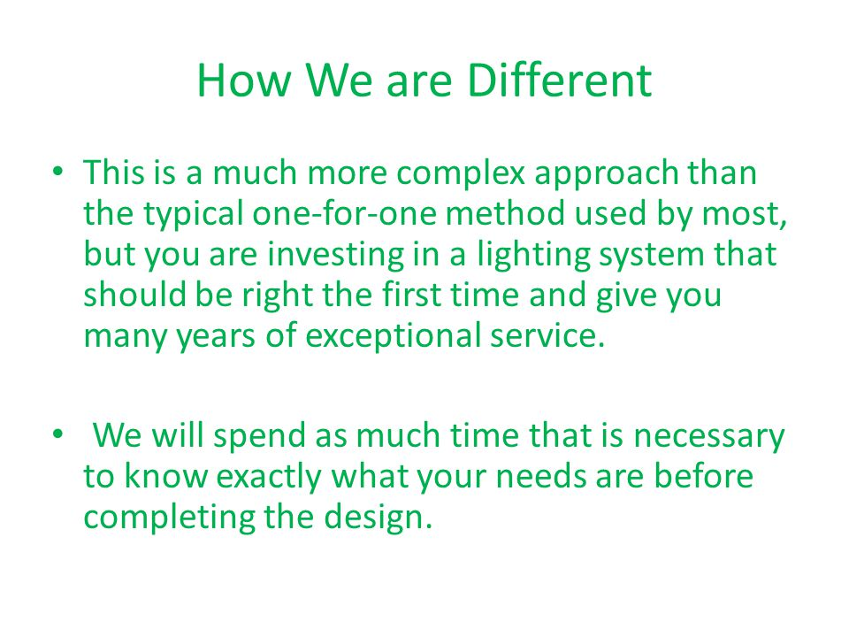 Why We are Different We are determined to not only save as much as possible on your energy bill, but to update the system design to suit your current operations.