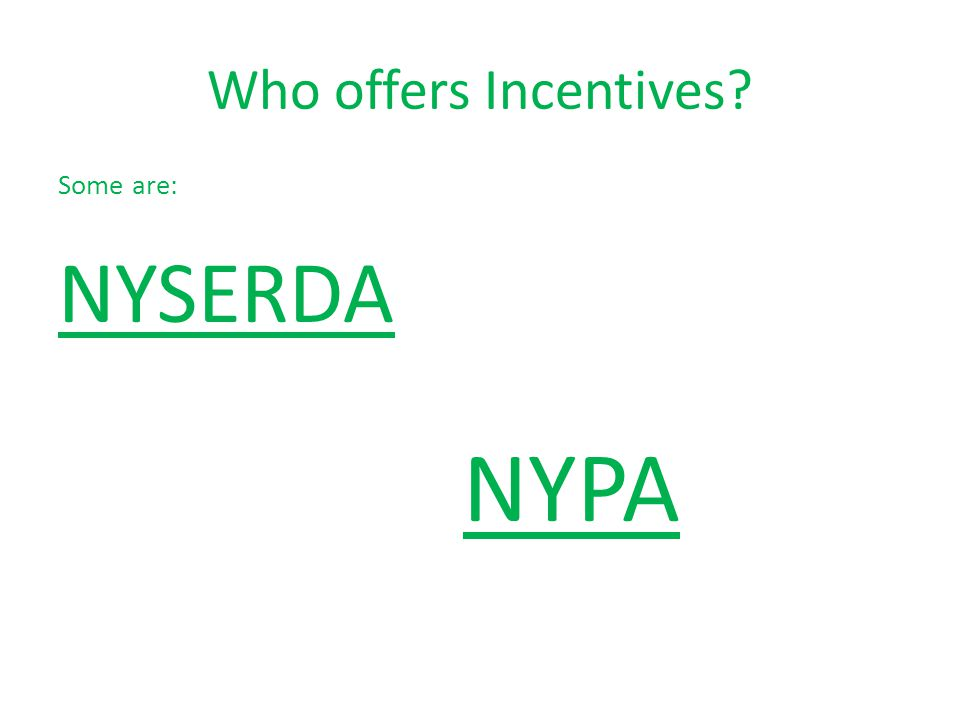 More about Incentives There incentives available from several sources.