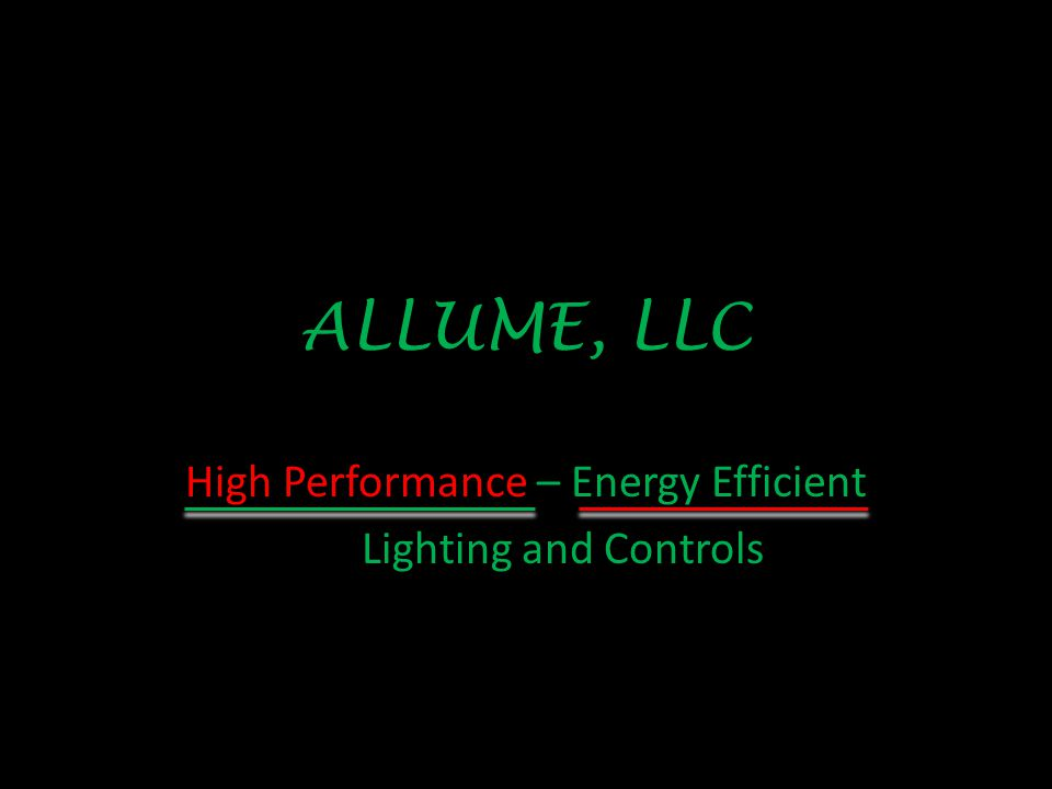 ALLUME, LLC High Performance – Energy Efficient Lighting and Controls