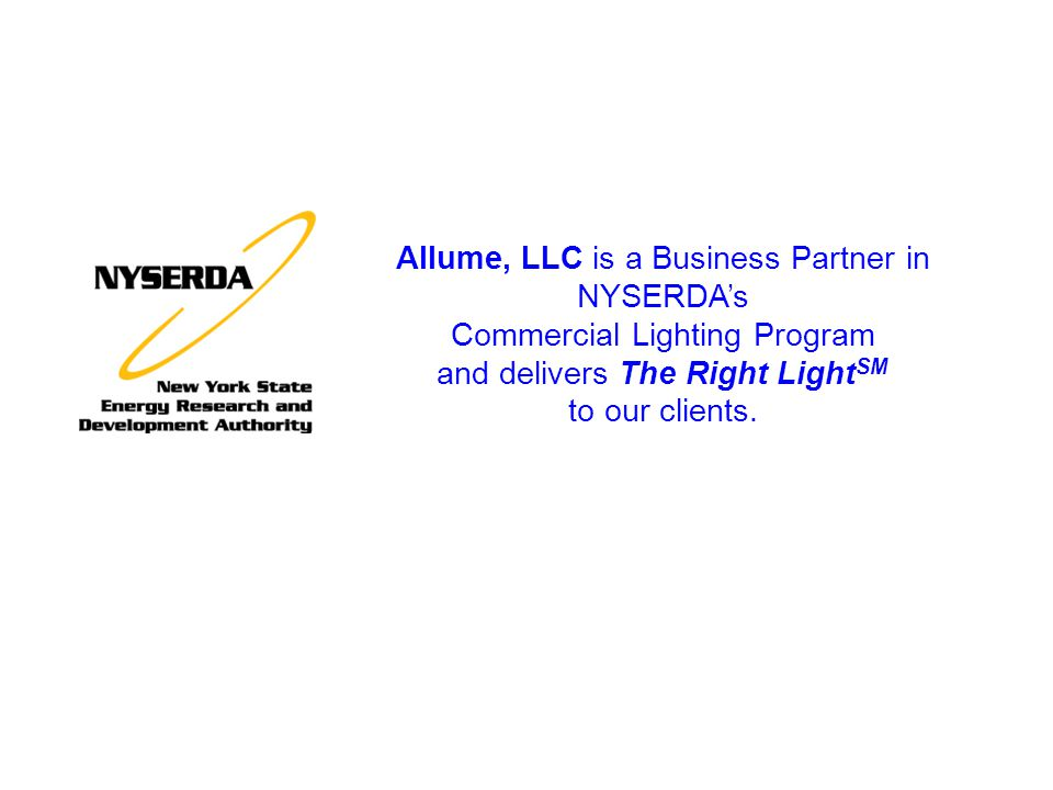 Allume, LLC is a Business Partner in NYSERDAs Commercial Lighting Program and delivers The Right Light SM to our clients.