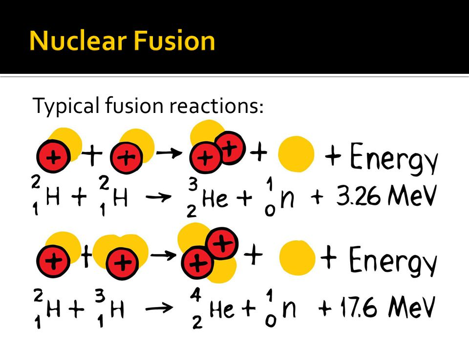 Typical fusion reactions: