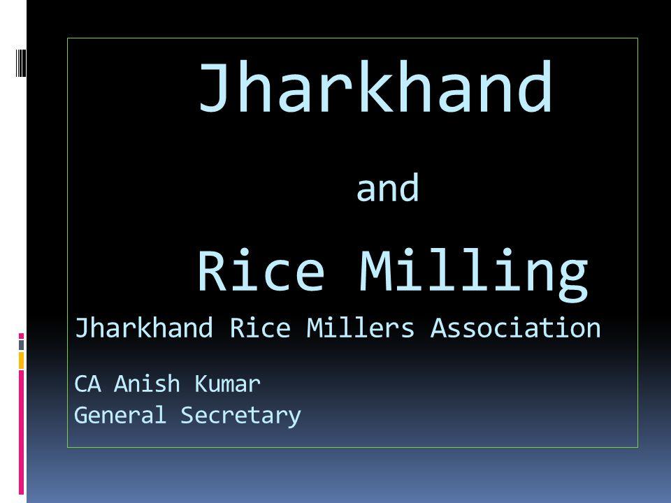 Jharkhand and Rice Milling Jharkhand Rice Millers Association CA Anish Kumar General Secretary