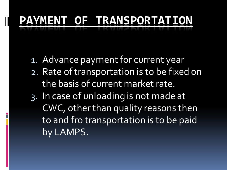 1. Advance payment for current year 2. Rate of transportation is to be fixed on the basis of current market rate. 3. In case of unloading is not made