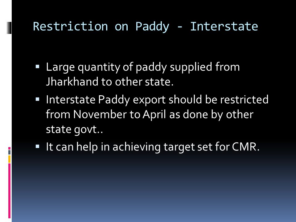 Restriction on Paddy - Interstate Large quantity of paddy supplied from Jharkhand to other state. Interstate Paddy export should be restricted from No
