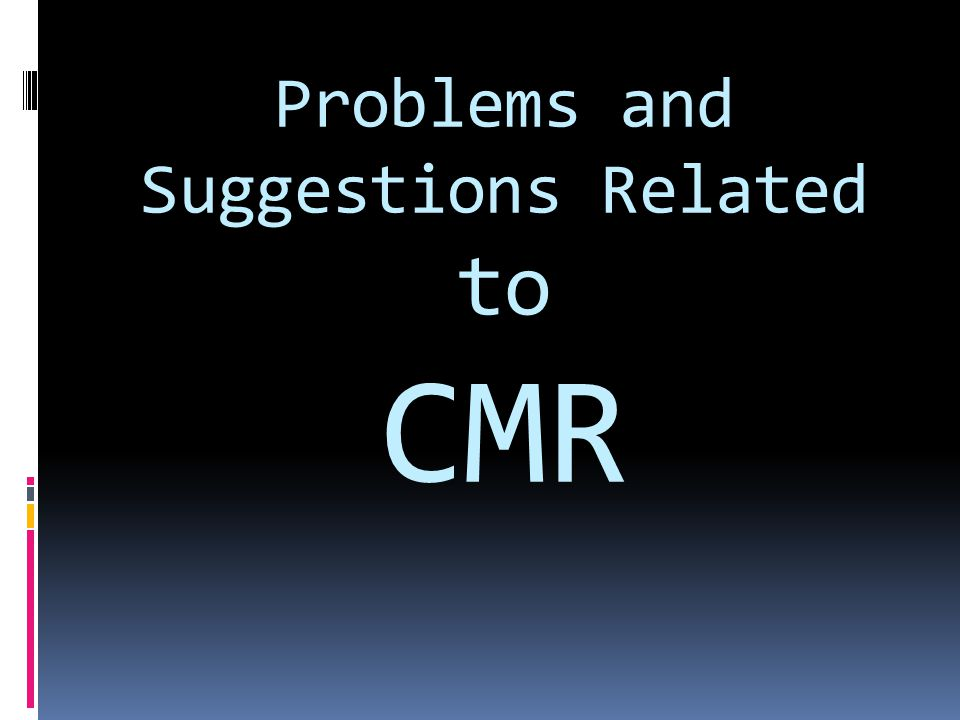 Problems and Suggestions Related to CMR