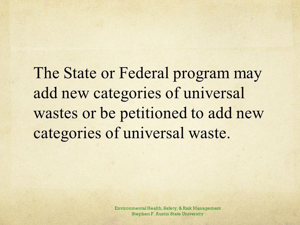 The State or Federal program may add new categories of universal wastes or be petitioned to add new categories of universal waste.