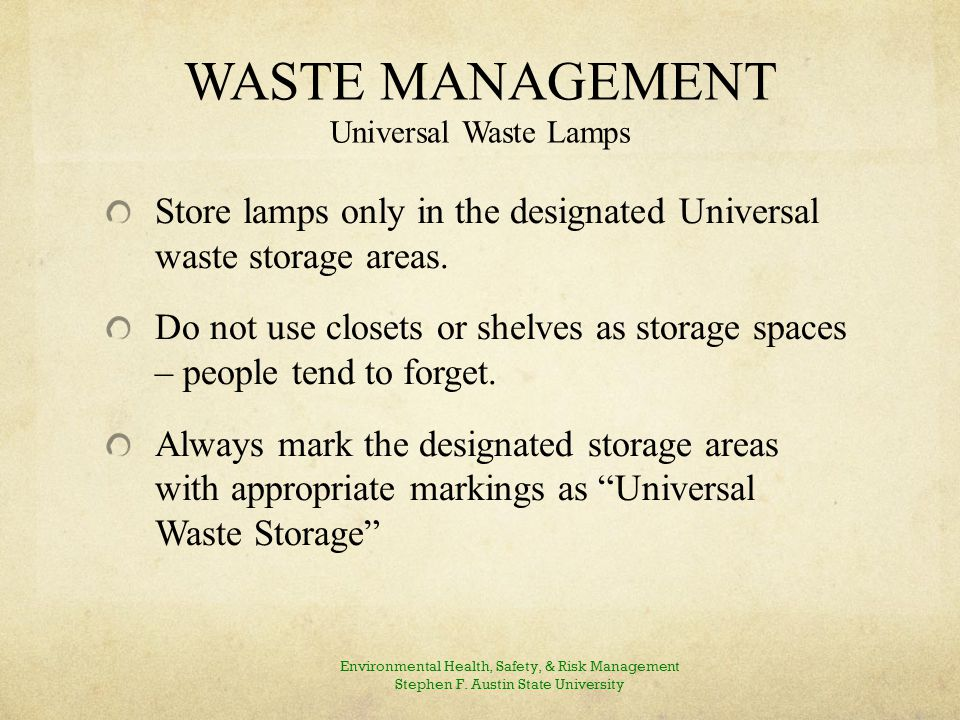 WASTE MANAGEMENT Universal Waste Lamps Store lamps only in the designated Universal waste storage areas.