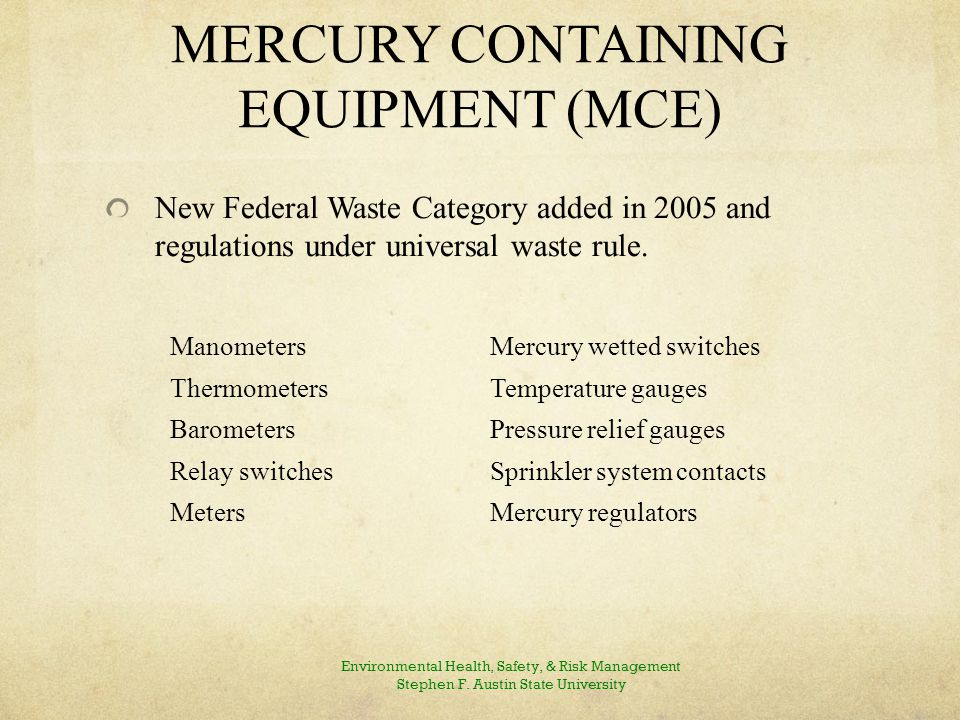 MERCURY CONTAINING EQUIPMENT (MCE) New Federal Waste Category added in 2005 and regulations under universal waste rule.