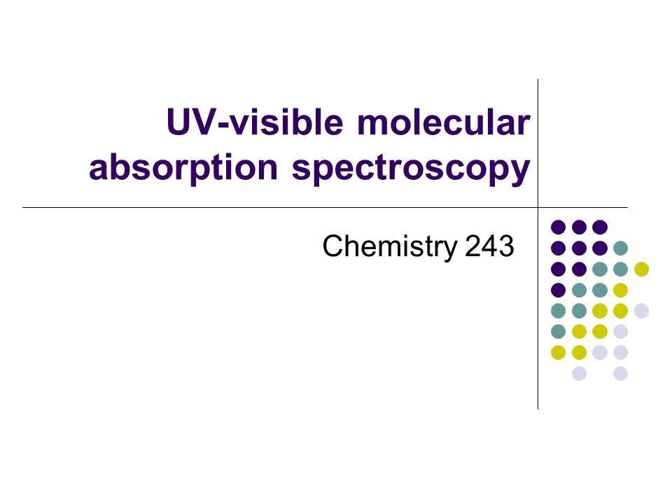 Absorption signatures of various organic functional groups Commonly observed transitions are n * or * Chromophores have unsaturated functional groups Rotational and vibrational transitions add detail to spectra Single bond excitation energies (n *) are in vacuum UV ( < 185 nm) and have very low molar absorptivities normalized with respect to path length and concentration