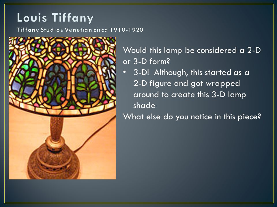 Would this lamp be considered a 2-D or 3-D form. 3-D.