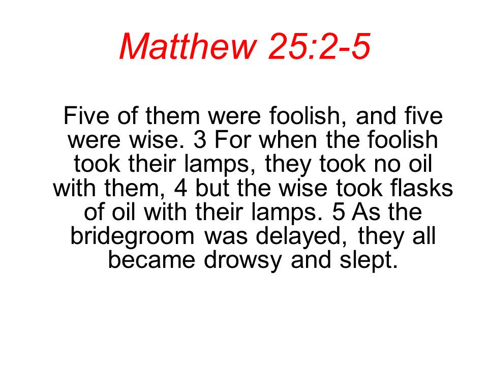 Matthew 25:6- 9 But at midnight there was a cry, Here is the bridegroom.
