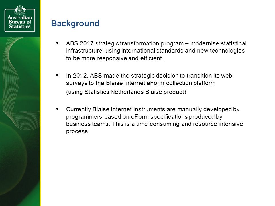Background ABS 2017 strategic transformation program – modernise statistical infrastructure, using international standards and new technologies to be