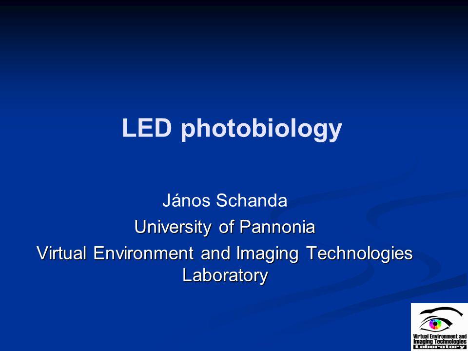 LED photobiology János Schanda University of Pannonia Virtual Environment and Imaging Technologies Laboratory