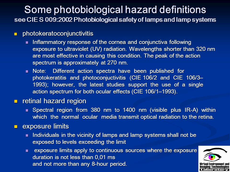 Some photobiological hazard definitions see CIE S 009:2002 Photobiological safety of lamps and lamp systems photokeratoconjunctivitis photokeratoconju
