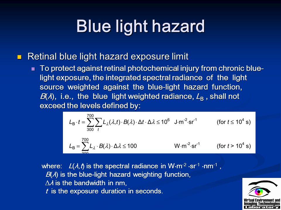 Blue light hazard Retinal blue light hazard exposure limit Retinal blue light hazard exposure limit To protect against retinal photochemical injury fr