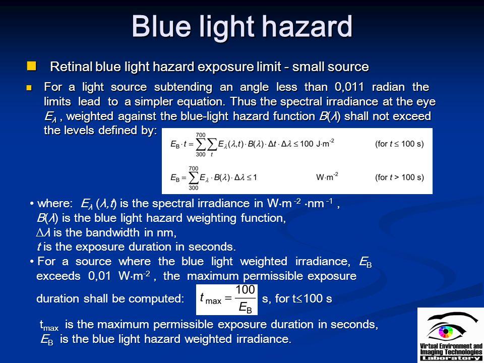 Blue light hazard Retinal blue light hazard exposure limit - small source Retinal blue light hazard exposure limit - small source For a light source s
